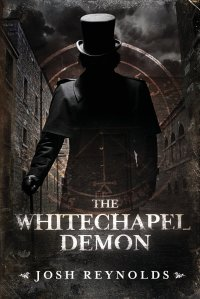 """The Whitechapel Demon"" by Josh Reynolds."